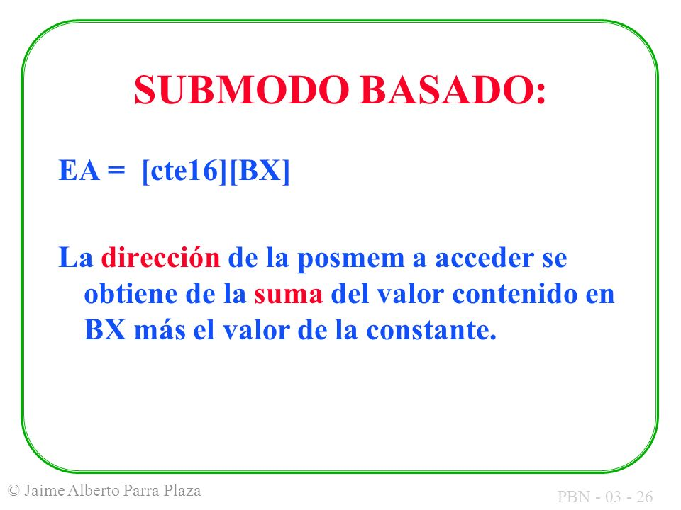 SUBMODO BASADO: EA = [cte16][BX]